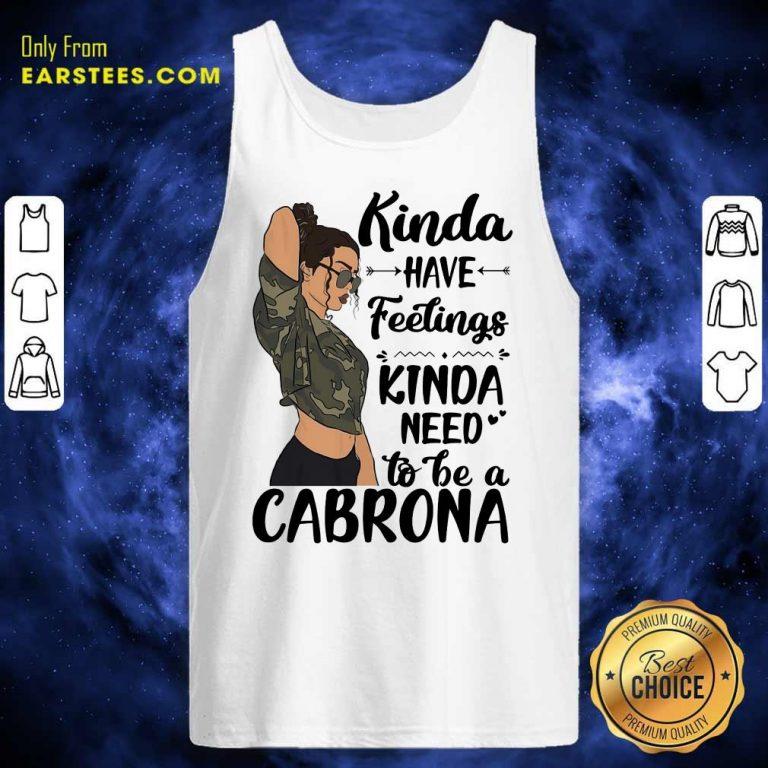 Kinda Have Feelings Kinda Need To Be A Cabrona Tank Top