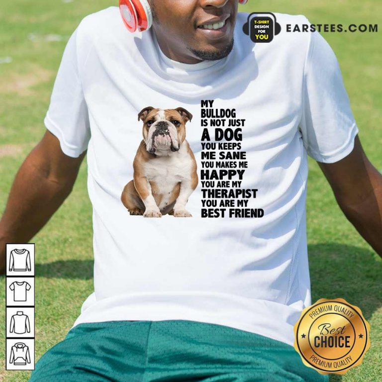 My Bulldog Is Not Just A Dog You Keeps Me Sane Shirt