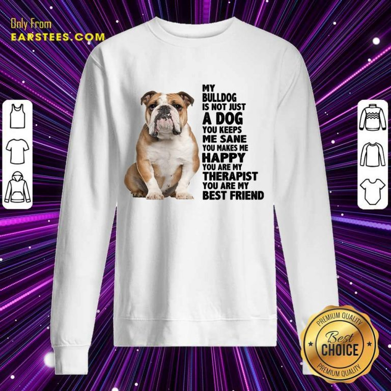My Bulldog Is Not Just A Dog You Keeps Me Sane Sweatshirt
