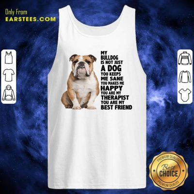My Bulldog Is Not Just A Dog You Keeps Me Sane Tank Top