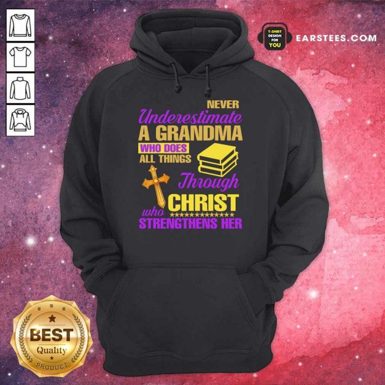 Never Underestimate A Grandma Through Christ Strengthens Her Hoodie