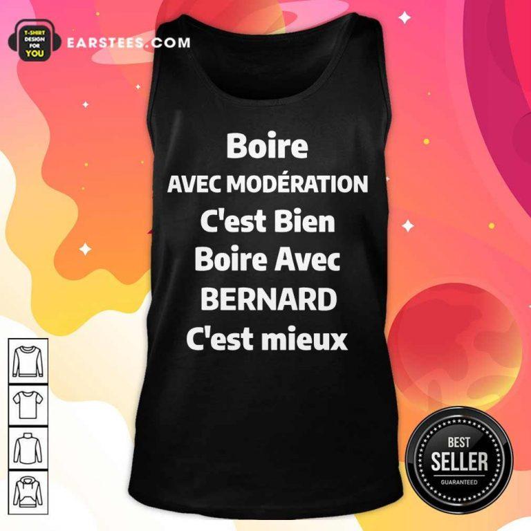 Nice Boire Avec Moderation C'est Bien Boire Avec Bernard C'est Mieux Tank Top