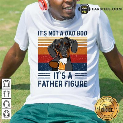 Nice Dachshund Its Not A Dad Bod Its A Father Figure Vintage Shirt