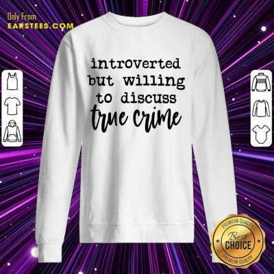 Nice Introverted But Willing To Discuss True Crime Sweatshirt