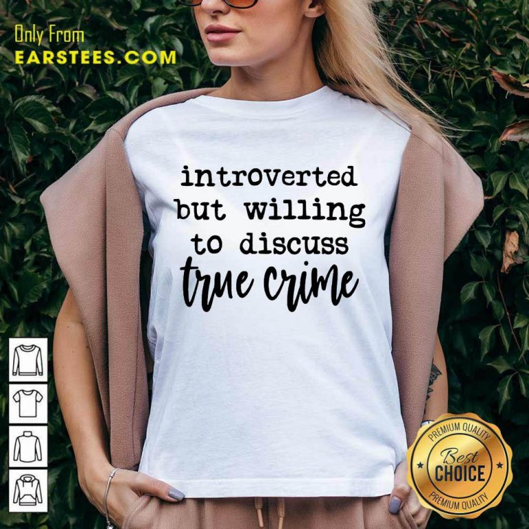 Nice Introverted But Willing To Discuss True Crime V-neck