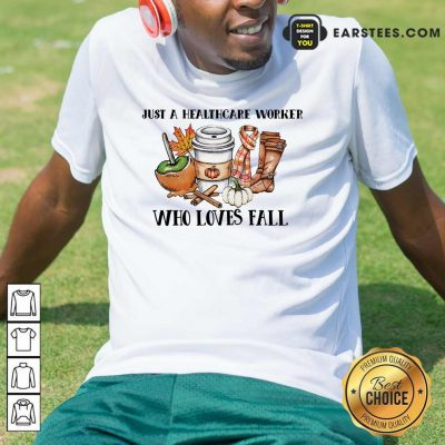 Nice Just A Healthcare Worker Who Loves Fall Shirt