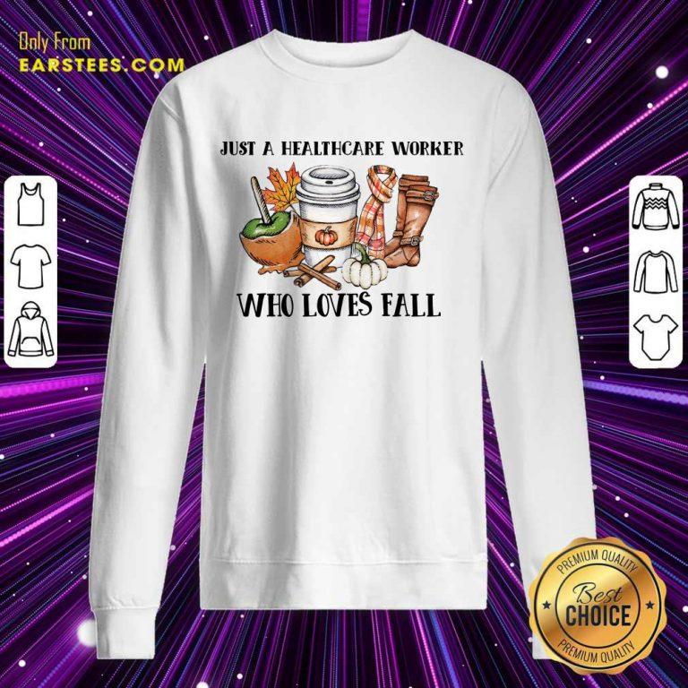 Nice Just A Healthcare Worker Who Loves Fall Sweatshirt