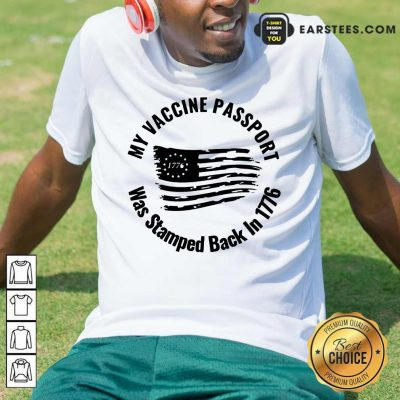 Nice My Vaccine Passport Was Stamped Back In 1776 Shirt