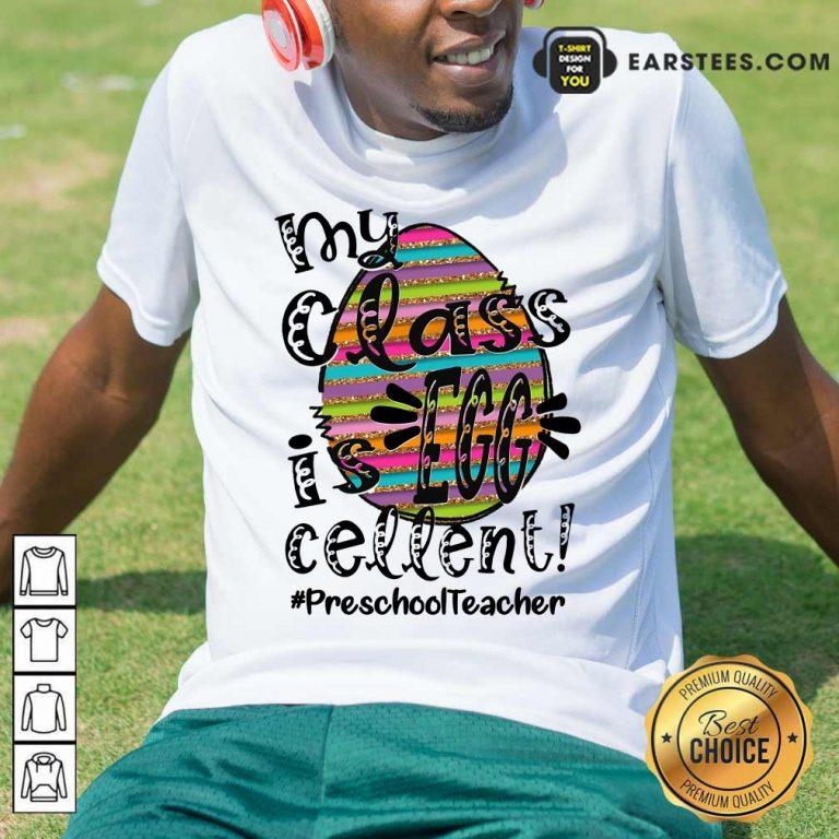 Nice Preschool Teacher My Class Is Egg Cellent Shirt