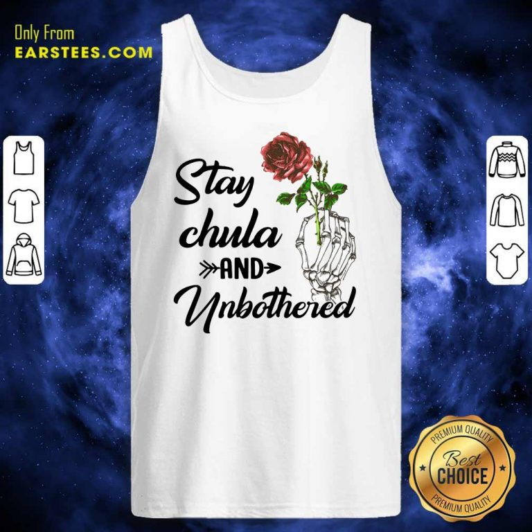 Nice Skeleton Hand Hold Rose Stay Chula And Unbothered Tank Top