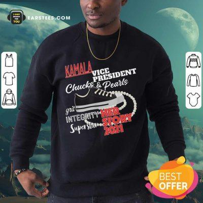 Nice The Kamala Harris Vice President Chuck And Pearls Her Story 2021 Sweatshirt