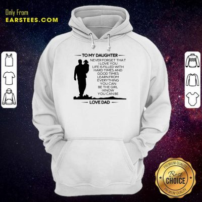 Nice To My Daughter Never Forget That I Love You Love Dad Hoodie
