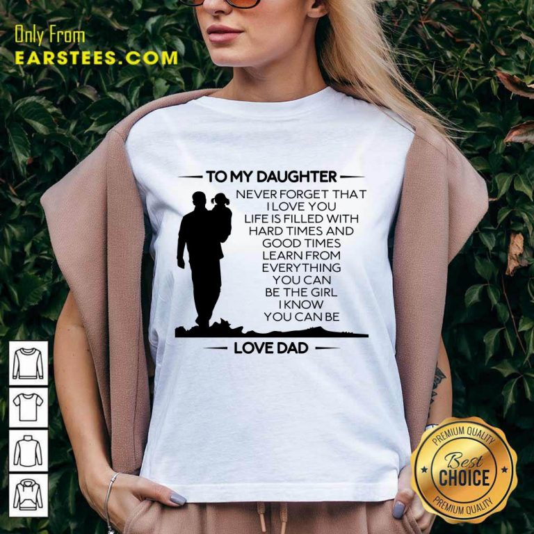 Nice To My Daughter Never Forget That I Love You Love Dad V-Neck