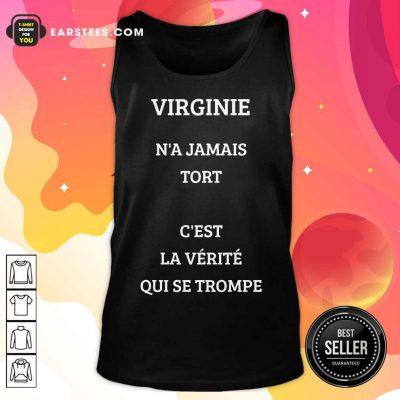 Nice Virginie N'a Jamais Tort C'est La Verite Qui Se Trompe Tank Top