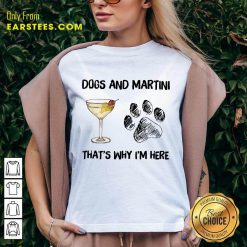 Original Dog And Martini That's Why I'm Here V-neck