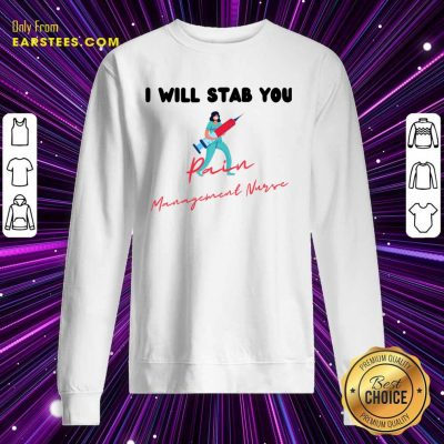 Original I Will Stab You Pain Management Nurse Sweatshirt