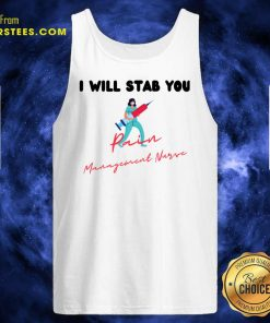Original I Will Stab You Pain Management Nurse Tank Top