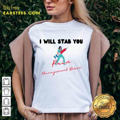 Original I Will Stab You Pain Management Nurse V-neck