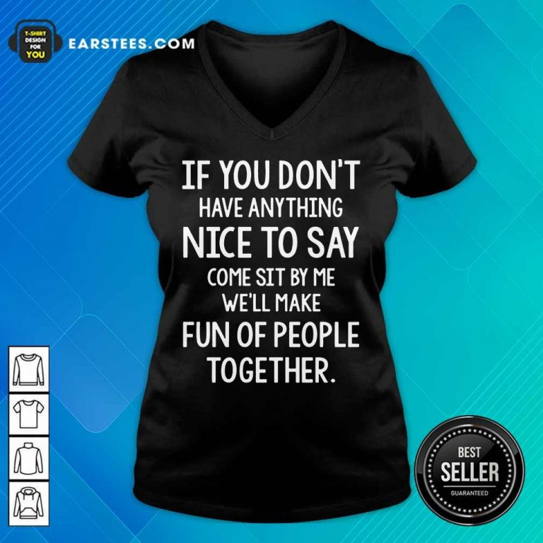 Original If You Don't Nice To Say Come Sit By Me We'll Make V-Neck
