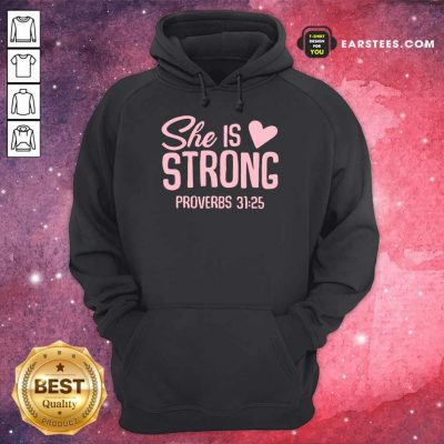 Original She Is Strong Proverbs 31 25 Love Hoodie