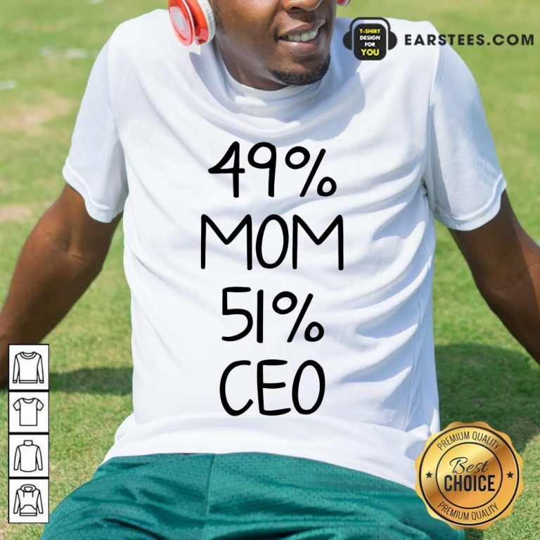 Perfect 49% Mom 51% Ceo Shirt