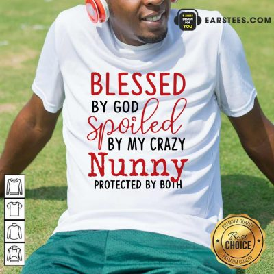 Perfect Blessed By God Spoiled By My Crazy Nunny Shirt