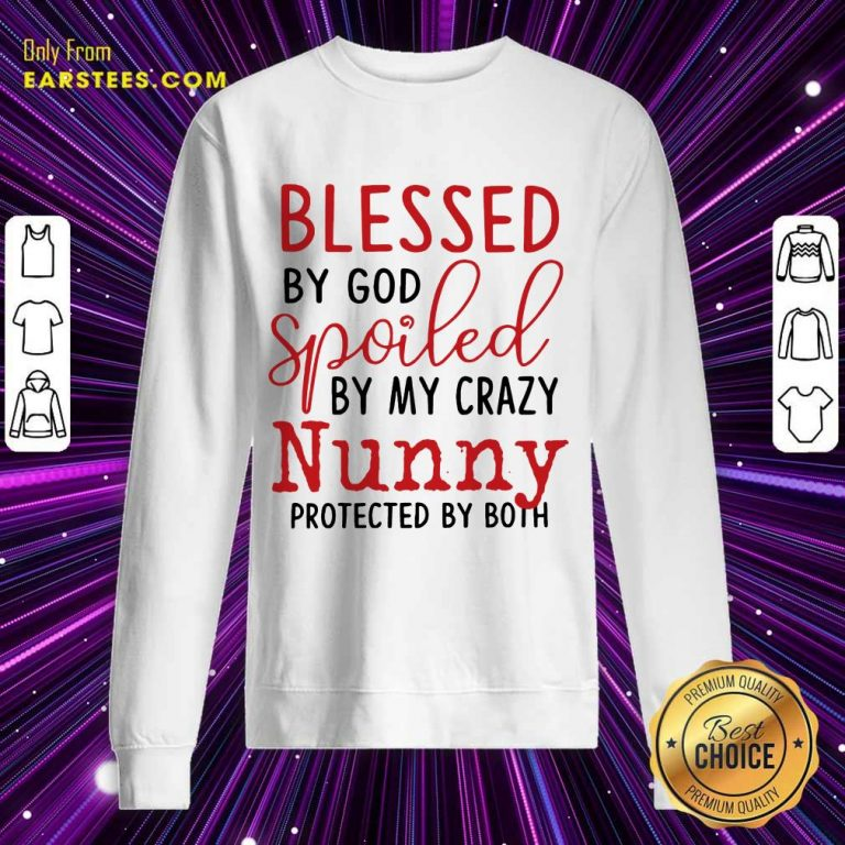 Perfect Blessed By God Spoiled By My Crazy Nunny Sweatshirt