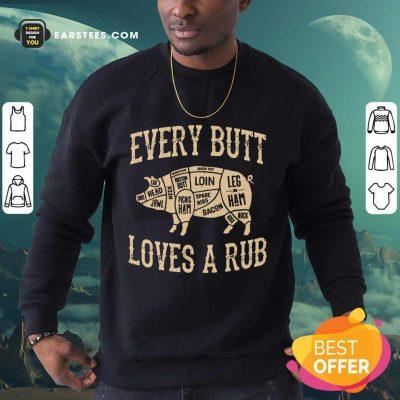 Perfect Every Butt Loves A Rub BBQ Sweatshirt