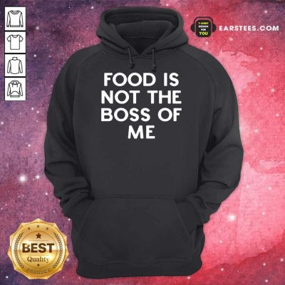 Perfect Food Is Not The Boss Of Me Hoodie