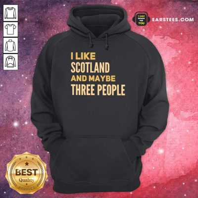 Perfect I Like Scotland And Maybe Three People Hoodie