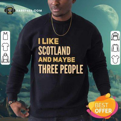 Perfect I Like Scotland And Maybe Three People Sweatshirt