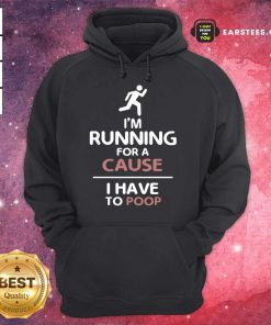 Perfect I'm Running For A Cause I Have To Poop Hoodie