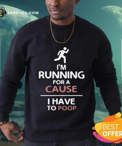 Perfect I'm Running For A Cause I Have To Poop Sweatshirt
