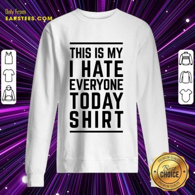 Perfect This Is My I Hate Everyone Today Sweatshirt