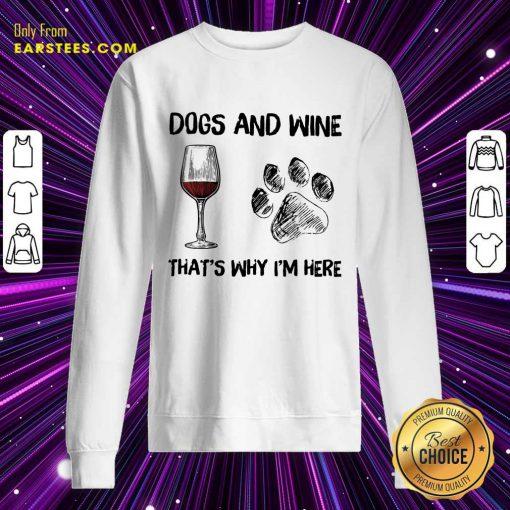 Premium Dog And Wine That's Why I'm Here Sweatshirt