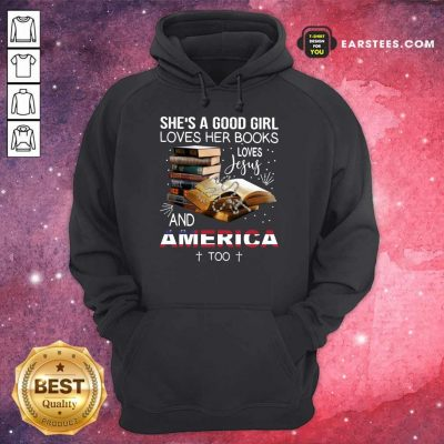 Premium Shes A Good Girl Loves Her Books Loves Jesus And America Too Hoodie