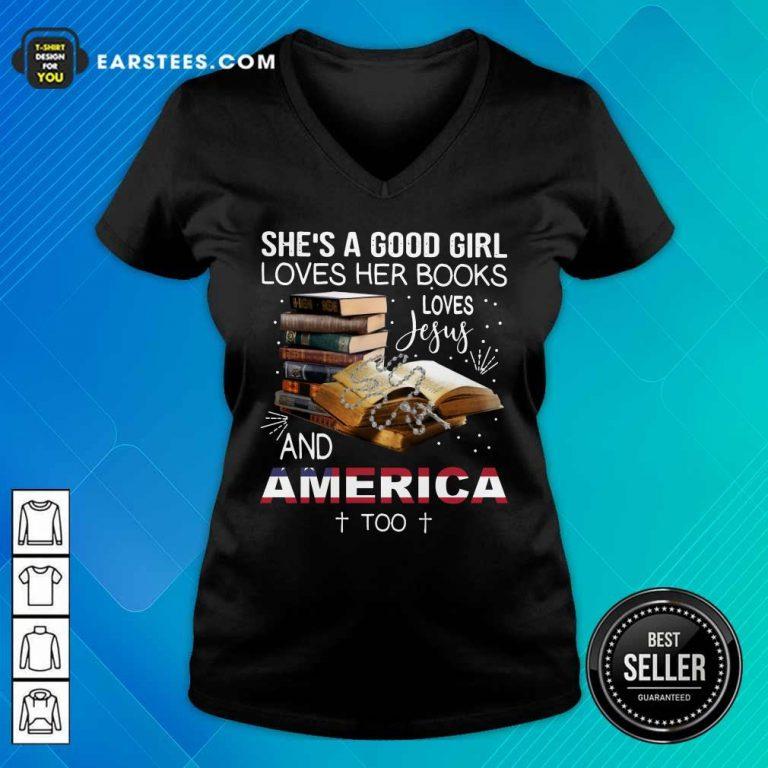 Premium Shes A Good Girl Loves Her Books Loves Jesus And America Too V-Neck