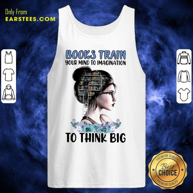 Pretty Books Train Your Mind To Imagination To Think Big Tank Top