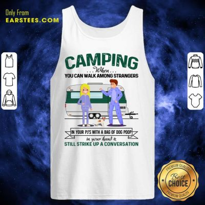 Pretty Camping When You Can Walk Among Strangers In Pjs Tank Top