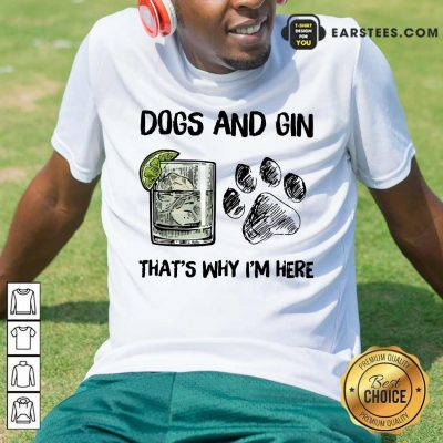 Pretty Dog And Gin That's Why I'm Here Shirt