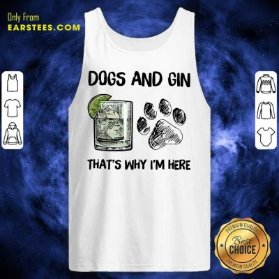 Pretty Dog And Gin That's Why I'm Here Tank Top