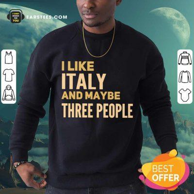 Pretty I Like Italy And Maybe Three People Sweatshirt