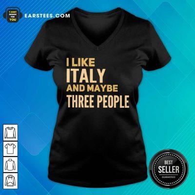 Pretty I Like Italy And Maybe Three People V-neck