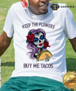 Pretty Keep The Flowers Buy Me Tacos Shirt