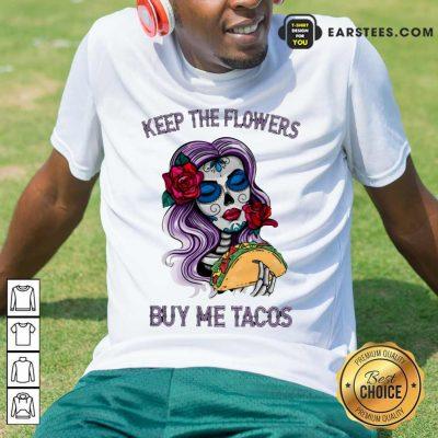Pretty Keep The Flowers Buy Me Tacos Shirt