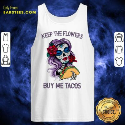 Pretty Keep The Flowers Buy Me Tacos Tank Top