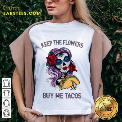 Pretty Keep The Flowers Buy Me Tacos V-neck