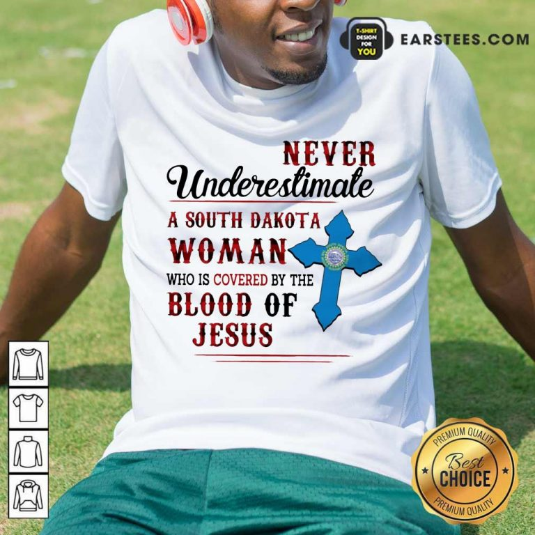 Pretty Never Underestimate A South Dakota Blood Of Jesus Shirt