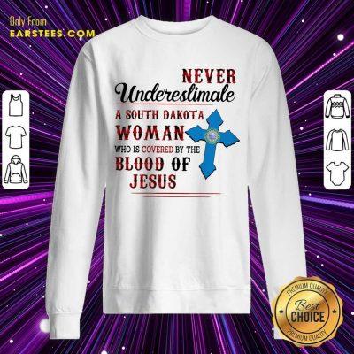 Pretty Never Underestimate A South Dakota Blood Of Jesus Sweatshirt