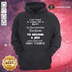 Pretty The Shire To Become A Jedi And Take The Iron Throne Hoodie